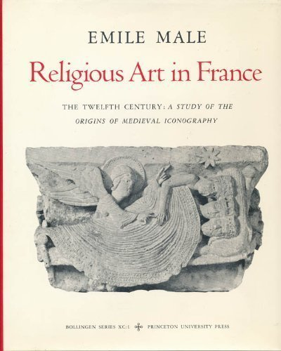 9780691099125: Studies in Religious Iconography: Religious Art in France, Volume 1: The Twelfth Century: A Study of the Origins of Medieval Iconography (Bollingen Series (General)) (No. 1)