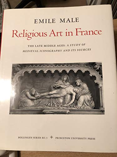 9780691099149: Religious Art in France: The Late Middle Ages : A Study of Medieval Iconography and Its Sources