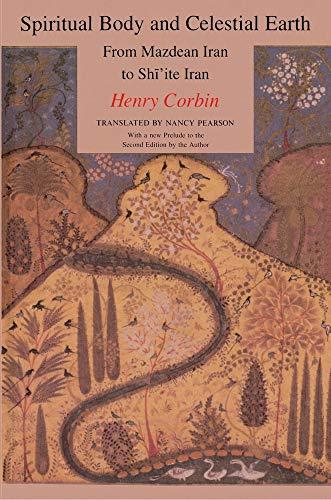 9780691099378: Spiritual Body and Celestial Earth: From Mazdean Iran to Shi'ite Iran (Bollingen Series, Xci, 2)