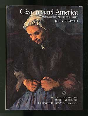 Cezanne and America: Dealers, Collectors, Artists, and: Rewald, John