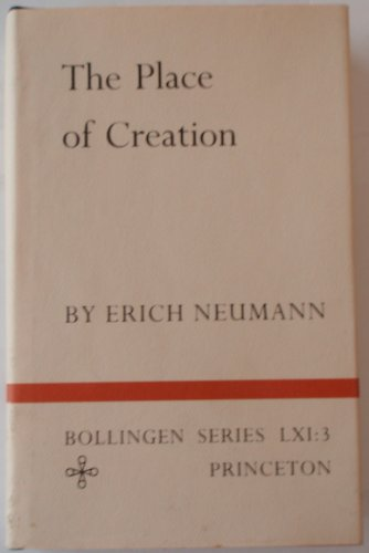 9780691099651: The Essays of Erich Neumann, Volume 3: The Place of Creation: Place of Creation Vol 3 (Works by Erich Neumann)