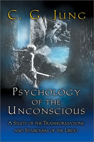 9780691099736: Psychology of the Unconscious: A Study of the Transformations and Symbolisms of the Libido.
