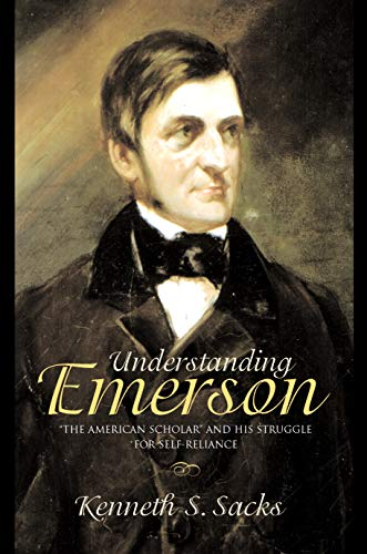 """Understanding Emerson: """"The American Scholar"""" and his Struggle for Self-Reliance: SACKS, ..."""