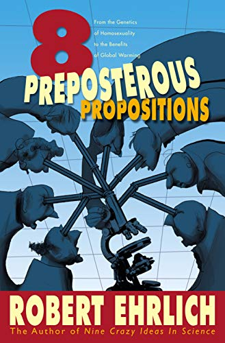9780691099996: Eight Preposterous Propositions: From the Genetics of Homosexuality to the Benefits of Global Warming