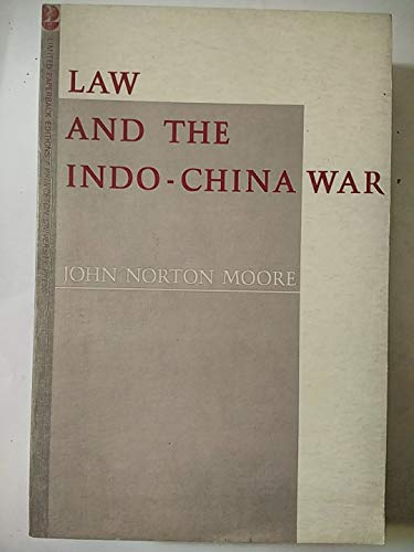 Law and the Indo-China War (Princeton Legacy Library): Moore, John Norton