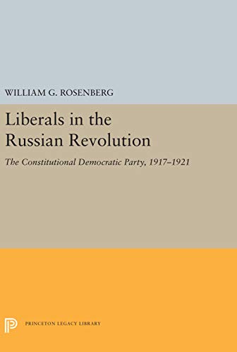Liberals in the Russian Revolution: The Constitutional Democratic Party, 1917-1921,: William G. ...