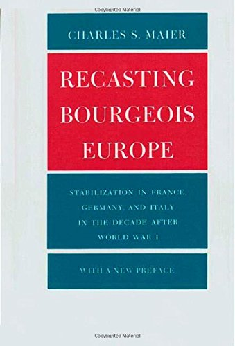 Recasting Bourgeois Europe : Stabilization in France, Germany, and Italy in the Decade after World War I - Charles S. Maier