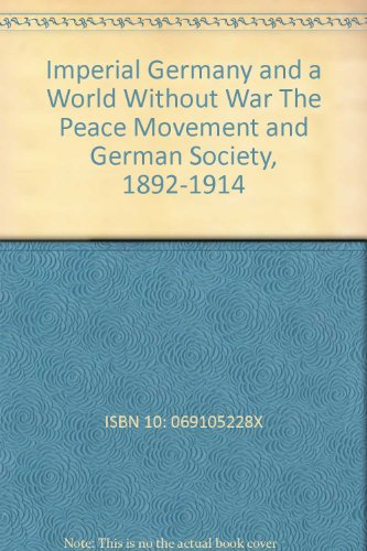 9780691100364: Imperial Germany and a World Without War: The Peace Movement and German Society, 1892-1914 (Princeton Legacy Library)