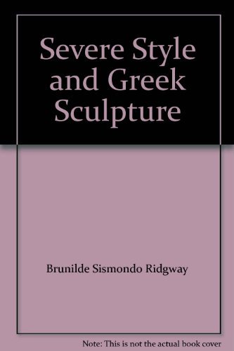 SEVERE STYLE AND GREEK SCULPTURE: Ridgway, Brunilde Sismondo