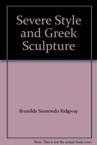 SEVERE STYLE AND GREEK SCULPTURE: Ridgway, Brunilde Sismondo