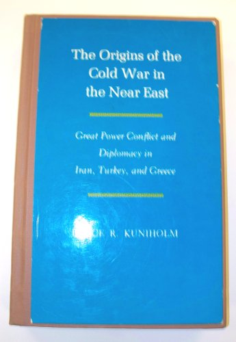 9780691100838: The Origins of the Cold War in the Near East: Great Power Conflict and Diplomacy in Iran, Turkey, and Greece (Princeton Legacy Library)
