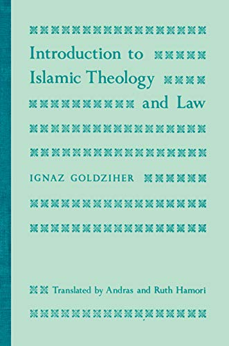 Introduction to Islamic Theology and Law (Modern Classics in Near Eastern Studies) (0691100993) by Andras Hamori; Bernard Lewis; Ignaz Goldziher