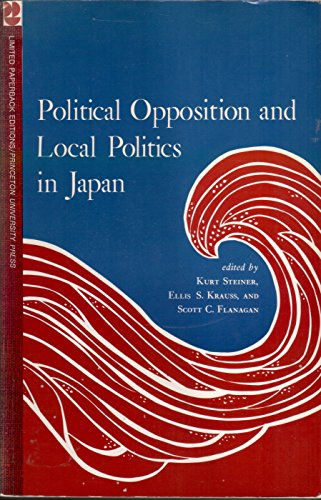 9780691101095: Political Opposition and Local Politics in Japan (Princeton Legacy Library)
