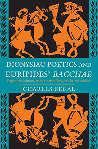 Dionysiac Poetics and Euripides' Bacchae: Charles Segal
