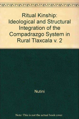 Ritual Kinship, Vol. 2: Idealogical and Structural: Nutini, Hugo Gino