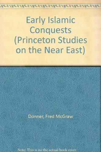 9780691101828: The Early Islamic Conquests (Princeton Legacy Library)