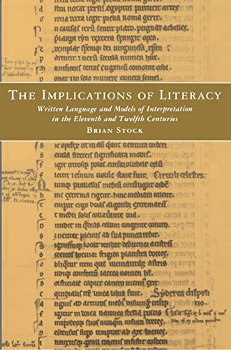 The Implications of Literacy Written Language and Models of Interpretation in the Eleventh and Twelfth Centuries - Stock, Brian