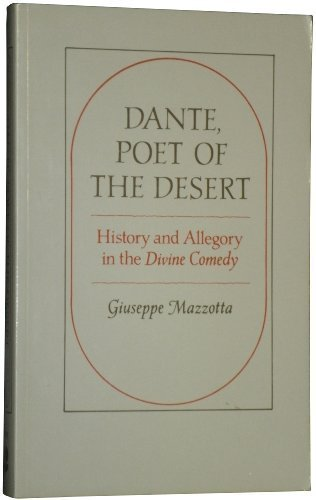 Dante, Poet of the Desert: History and Allegory in the DIVINE COMEDY (0691102333) by Giuseppe Mazzotta