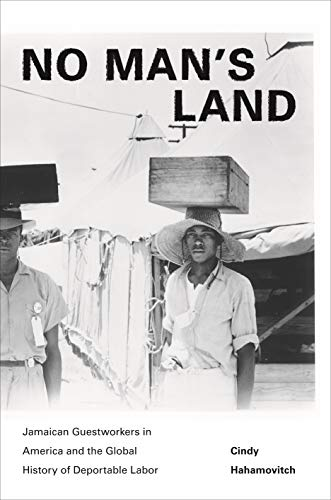 9780691102689: No Man's Land: Jamaican Guestworkers in America and the Global History of Deportable Labor (Politics and Society in Twentieth-Century America)