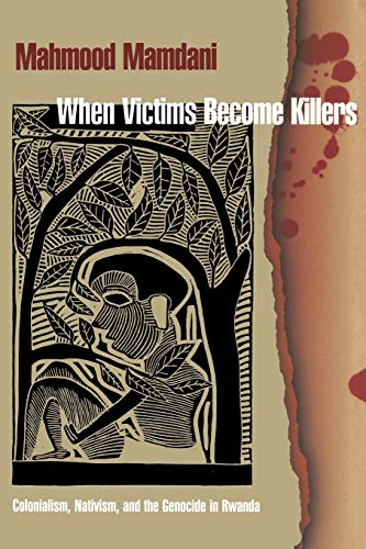 9780691102801: When Victims Become Killers: Colonialism, Nativism, and the Genocide in Rwanda