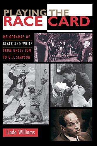 9780691102832: Playing the Race Card: Melodramas of Black and White from Uncle Tom to O. J. Simpson