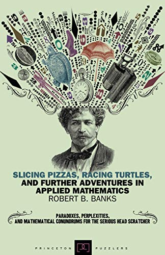 9780691102849: Slicing Pizzas, Racing Turtles, and Further Adventures in Applied Mathematics (Princeton Puzzlers)