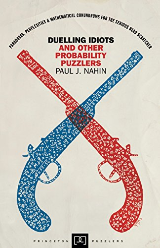 Duelling Idiots and Other Probability Puzzlers (Princeton Puzzlers) (0691102864) by Paul J. Nahin