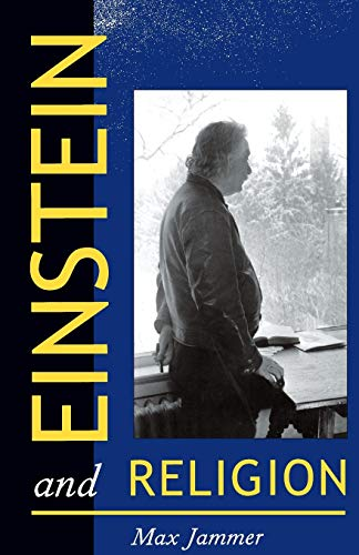 Einstein and Religion: Physics and Theology: Jammer, Max
