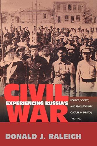 9780691113203: Experiencing Russia's Civil War: Politics, Society, and Revolutionary Culture in Saratov, 1917-1922