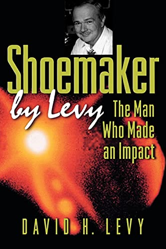 Shoemaker by Levy: The Man Who Made an Impact (0691113254) by David H. Levy