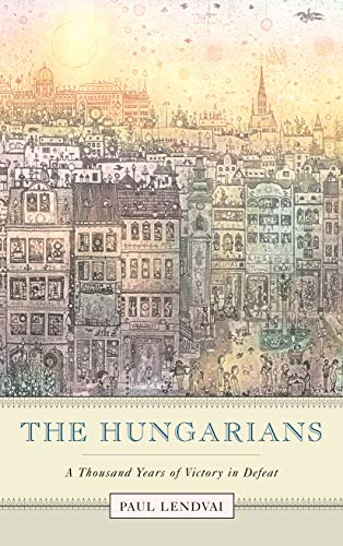 9780691114064: The Hungarians: A Thousand Years of Victory in Defeat