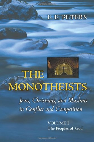 9780691114606: 1: The Monotheists: Jews, Christians, and Muslims in Conflict and Competition, Volume I: The Peoples of God