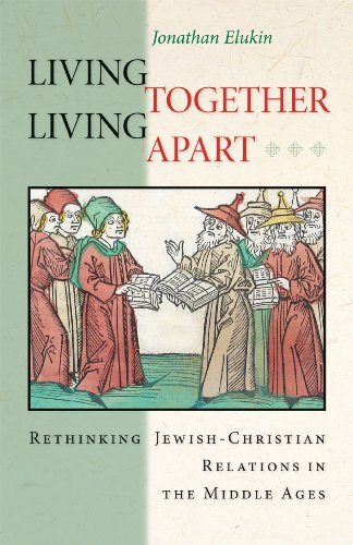9780691114873: Living Together, Living Apart: Rethinking Jewish-Christian Relations in the Middle Ages (Jews, Christians, and Muslims from the Ancient to the Modern World)