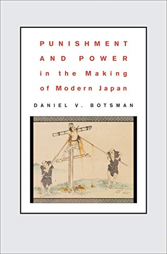 Punishment and Power in the Making of Modern Japan: Botsman, Daniel V.