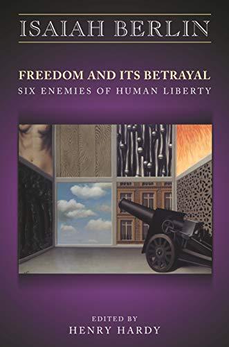 9780691114996: Freedom and Its Betrayal: Six Enemies of Human Liberty