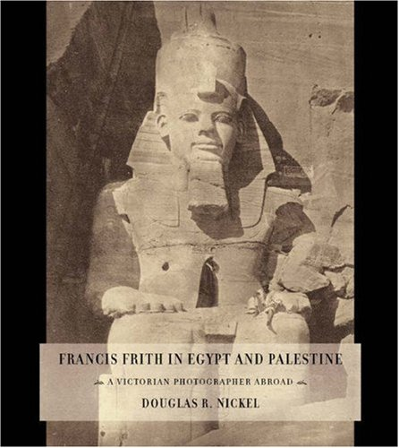 9780691115153: Francis Frith in Egypt and Palestine: A Victorian Photographer Abroad