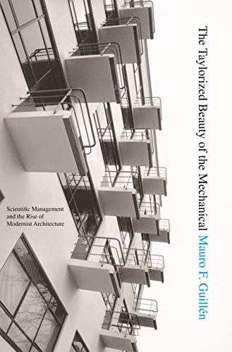 9780691115207: The Taylorized Beauty of the Mechanical: Scientific Management and the Rise of Modernist Architecture (Princeton Studies in Cultural Sociology)