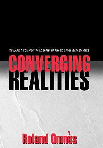 9780691115306: Converging Realities: Toward a Common Philosophy of Physics and Mathematics