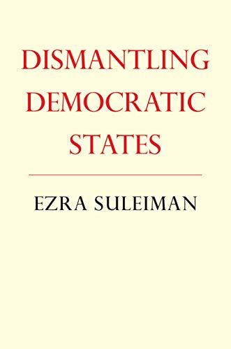 9780691115344: Dismantling Democratic States (Princeton Studies in American Politics)