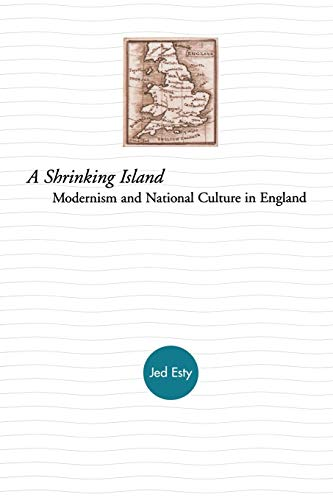 A Shrinking Island: Modernism and National Culture in England: Esty, Jed
