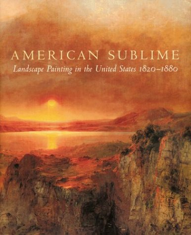9780691115566: American Sublime: Landscape Painting in the United States 1820-1880