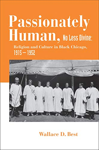 9780691115788: Passionately Human, No Less Divine: Religion and Culture in Black Chicago, 1915-1952