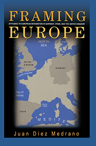 9780691116112: Framing Europe: Attitudes to European Integration in Germany, Spain, and the United Kingdom (Princeton Studies in Cultural Sociology)