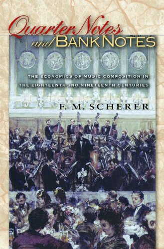 9780691116211: Quarter Notes and Bank Notes: The Economics of Music Composition in the Eighteenth and Nineteenth Centuries (The Princeton Economic History of the Western World)