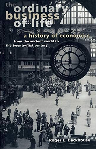 9780691116297: The Ordinary Business of Life: A History of Economics from the Ancient World to the Twenty-First Century