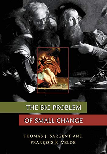 9780691116358: The Big Problem of Small Change (The Princeton Economic History of the Western World)