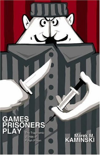 9780691117218: Games Prisoners Play: The Tragicomic Worlds of Polish Prison