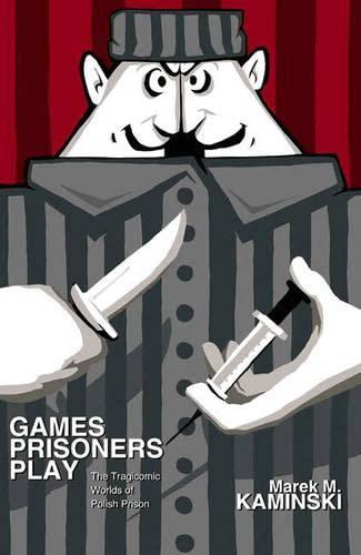 9780691117218: Games Prisoners Play: The Tragicomic Worlds of Polish Prison