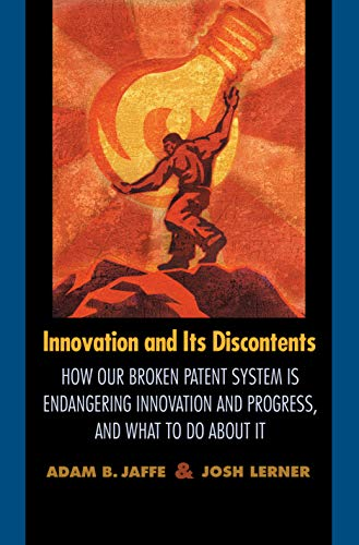 9780691117256: Innovation and Its Discontents: How Our Broken Patent System is Endangering Innovation and Progress, and What to Do About It