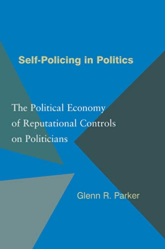 Self-Policing in Politics: The Political Economy of: Glenn R. Parker